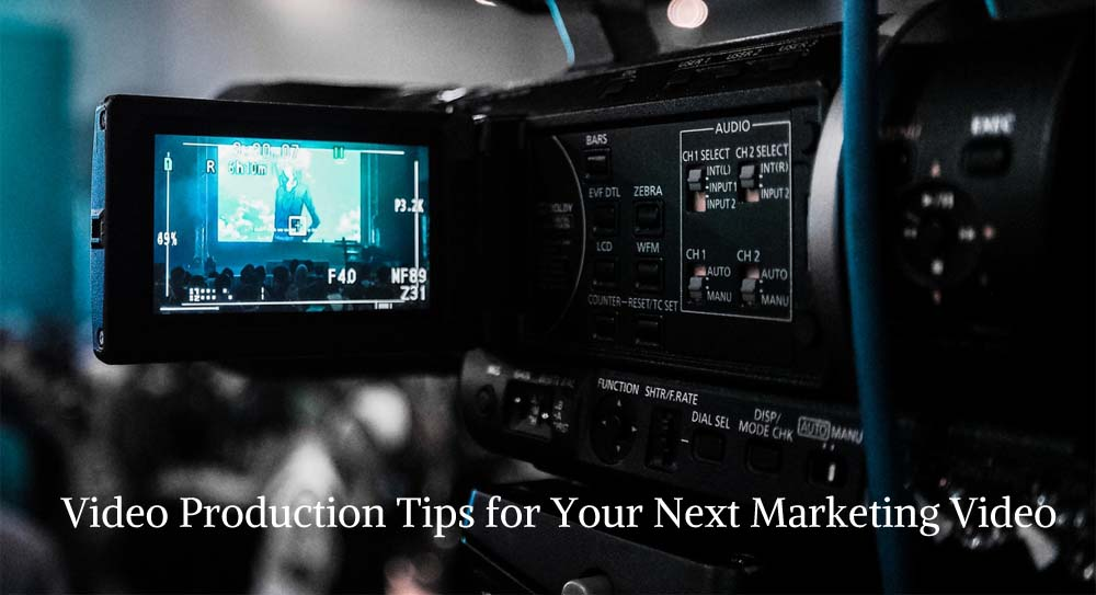 Video Production Tips for Your Next Marketing Video